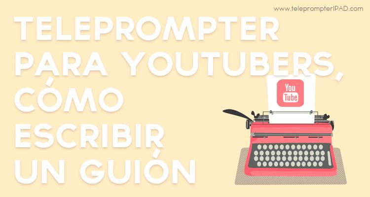 teleprompter-para-youtubers-como-escribir-el-guion