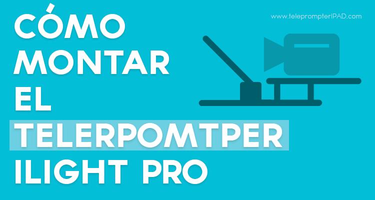 como-montar-el-telepormpter-tp-ilight-pro