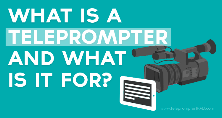 What is a teleprompter and what is it for? | TeleprompterPAD com
