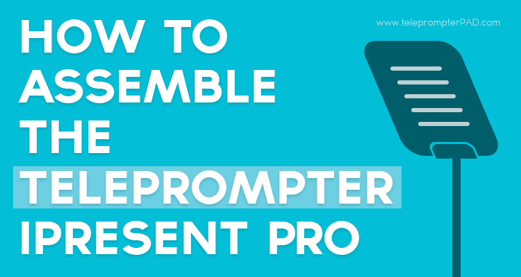how-to-assemble-telepormpter-ipresent